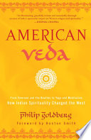 """American Veda: From Emerson and the Beatles to Yoga and Meditation How Indian Spirituality Changed the West"" by Philip Goldberg, Huston Smith"