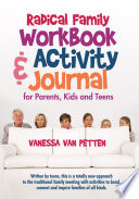Radical Family Workbook and Activity Journal for Parents  Kids and Teens Book