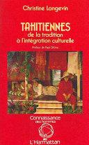 Tahitiennes, de la tradition à l'intégration culturelle
