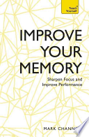 Improve Your Memory: Sharpen Focus and Improve Performance