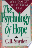 """The Psychology of Hope: You Can Get There from Here"" by C. R. Snyder"