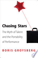 """Chasing Stars: The Myth of Talent and the Portability of Performance"" by Boris Groysberg"