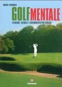 Golf mentale. Tecniche, esercizi e allenamento per vincere