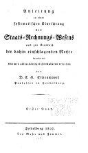 Anleitung zu einer systematischen Einrichtung des Staats-Rechungs-Wesens, und zur Kenntniss der dahin einschlagenden Rechte ...