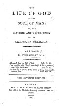 The Life of God in the Soul of Man  Or  The Nature and Excellency of the Christian Religion   By Henry Scougal   Abridged by John Wesley     The Seventh Edition