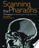 Scanning the Pharaohs  : CT Imaging of the New Kingdom Royal Mummies