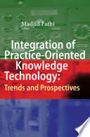 Integration of Practice Oriented Knowledge Technology  Trends and Prospectives