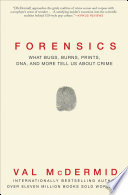 """""""Forensics: What Bugs, Burns, Prints, DNA, and More Tell Us About Crime"""" by Val McDermid"""