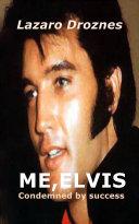 ME, ELVIS. CONDEMNED BY SUCCESS [Pdf/ePub] eBook