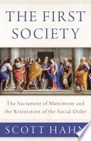 The First Society: The Sacrament of Matrimony and the Restoration of the Social Order