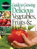 Miracle Gro Guide to Growing Delicious Vegetables  Fruits   Herbs