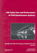 Life Cycle Cost and Performance of Civil Infrastructure Systems