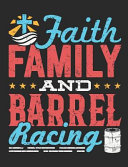 Faith Family and Barrel Racing  Barrel Racing Notebook  Blank Lined Book for Trainer Or Rider  150 Pages  College Ruled