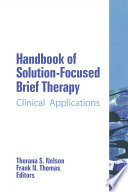 """Handbook of Solution-Focused Brief Therapy: Clinical Applications"" by Thorana S Nelson, Frank N Thomas"