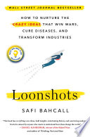 link to Loonshots : how to nurture the crazy ideas that win wars, cure diseases, and transform industries in the TCC library catalog