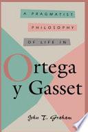 A Pragmatist Philosophy of Life in Ortega Y Gasset