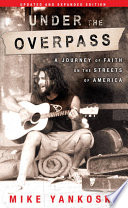 """""""Under the Overpass: A Journey of Faith on the Streets of America"""" by Mike Yankoski"""