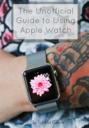 The Unofficial Guide to Using Apple Watch [Pdf/ePub] eBook