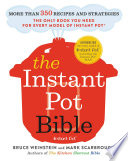 """The Instant Pot Bible: More than 350 Recipes and Strategies: The Only Book You Need for Every Model of Instant Pot"" by Bruce Weinstein, Mark Scarbrough"