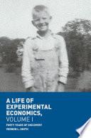 A Life of Experimental Economics, Volume I