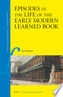 Episodes in the Life of the Early Modern Learned Book