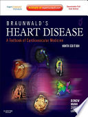 """Braunwald's Heart Disease E-Book: A Textbook of Cardiovascular Medicine"" by Robert O. Bonow, Douglas L. Mann, Douglas P. Zipes, Peter Libby"