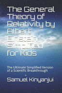 The General Theory of Relativity by Albert Einstein Simplified for Kids