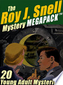 The Roy J  Snell Mystery MEGAPACK