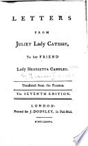 Letters from Juliet Catesby  to her friend Lady Henrietta Campley  Translated from the French  of M  J  Riccoboni  by Frances Brooke   The seventh edition