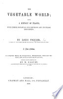 The Vegetable World      Translated from the French by W  L  Q   A New Edition  Illustrated with     Engravings     Chiefly Drawn from Nature by M  Faguet Book PDF