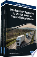 Handbook of Research on Interdisciplinary Approaches to Decision Making for Sustainable Supply Chains