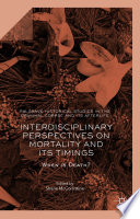 Interdisciplinary Perspectives on Mortality and its Timings