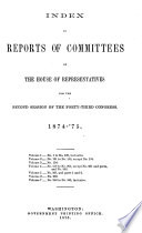 INDEX TO REPORTS OF COMMITTEES OF THE HOUSE OF REPRESENTATIVES FOR THE SECOND SESSION OF THE FORY-THIRD CONGRESS