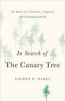 link to In search of the canary tree : the story of a scientist, a cypress, and a changing world in the TCC library catalog