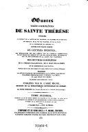 Contenant la vie de sainte Therese par Villefore et par elle-meme, la bulle de sa canonisation par Gregoire XV., ses meditations sur le pater et apres la communion, le chemin de la perfection et le Chateau de l'Ame
