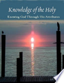 Knowledge of the Holy  Knowing God Through His Attributes