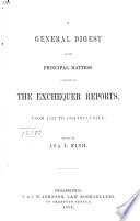 A General Digest of the Principle Matters Contained in the Exchequer Reports  from 1824 to 1854 Inclusive