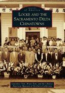 Locke and the Sacramento Delta Chinatowns