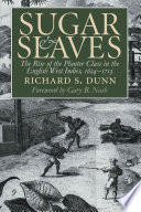 """Sugar and Slaves: The Rise of the Planter Class in the English West Indies, 1624-1713"" by Richard S. Dunn"