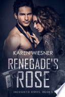 Renegade S Rose Book 6 Of The Incognito Series Book