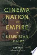Cinema, Nation, and Empire in Uzbekistan, 1919-1937