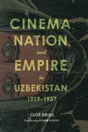 Cinema  Nation  and Empire in Uzbekistan  1919 1937