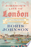 Johnson   s Life of London  The People Who Made the City That Made the World