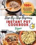 Step By Step Beginners Instant Pot Cookbook  Vegan