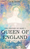 The History of Mary I  Queen of England