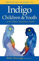 Profound Healing for Indigo Children and Youth... and Other Sensitive Souls