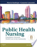 """""""Public Health Nursing E-Book: Population-Centered Health Care in the Community"""" by Marcia Stanhope, Jeanette Lancaster"""