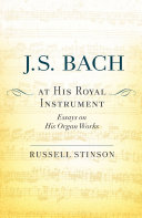 J. S. Bach at His Royal Instrument: Essays on His Organ Works