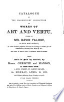 Catalogue of the magnificent collection of works of art and vertu, formed by mr. David Falcke, who is about finally retiring from business. Which will be sold by auction, by messrs. Christie and Manson, April.19, 1858, and 18 following days