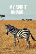 My Spirit Animal  Zebra Journal